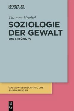 Soziologie der Gewalt von Hoebel,  Thomas
