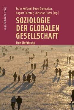 Soziologie der globalen Gesellschaft von Dannecker,  Petra, Gächter,  August, Kolland,  Franz, Suter,  Christian
