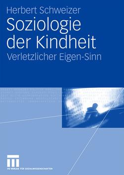 Soziologie der Kindheit von Schweizer,  Herbert