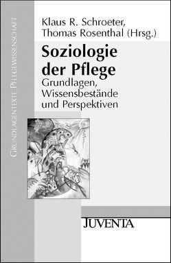 Soziologie der Pflege von Rosenthal,  Thomas, Schroeter,  Klaus R