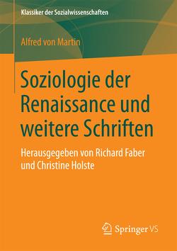 Soziologie der Renaissance und weitere Schriften von Faber,  Richard, Holste,  Christine, von Martin,  Alfred