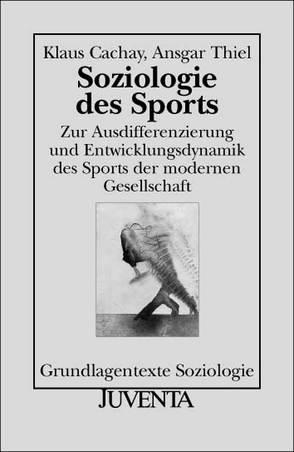 Soziologie des Sports von Cachay,  Klaus, Thiel,  Ansgar