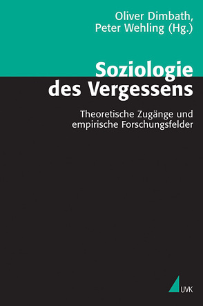 Soziologie des Vergessens von Dimbath,  Oliver, Wehling,  Peter