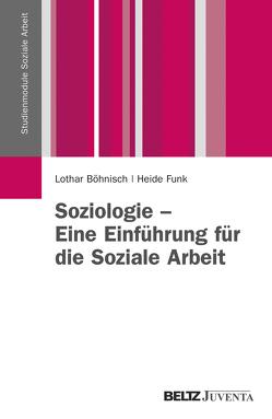 Soziologie – Eine Einführung für die Soziale Arbeit von Böhnisch,  Lothar, Funk,  Heide