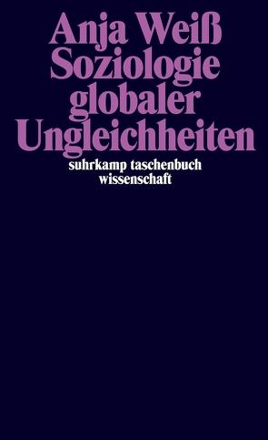 Soziologie Globaler Ungleichheiten von Weiß,  Anja