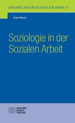 Soziologie in der Sozialen Arbeit von Nowak,  Jürgen