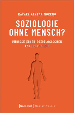 Soziologie ohne Mensch? von Alvear Moreno,  Rafael
