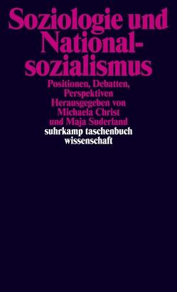 Soziologie und Nationalsozialismus von Christ,  Michaela, Suderland,  Maja