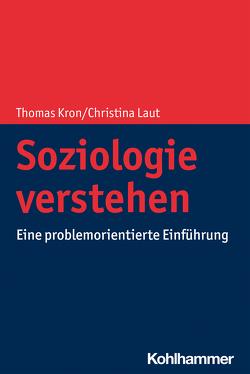 Soziologie verstehen von Kron,  Thomas, Laut,  Christina
