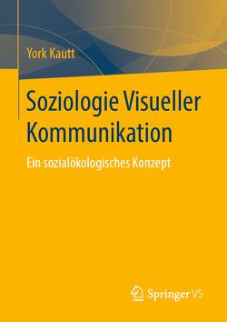 Soziologie Visueller Kommunikation von Kautt,  York
