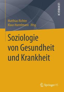 Soziologie von Gesundheit und Krankheit von Hurrelmann,  Klaus, Richter,  Matthias