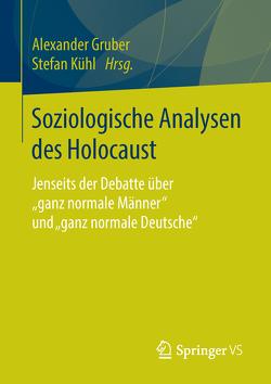 Soziologische Analysen des Holocaust von Gruber,  Alexander, Kühl,  Stefan