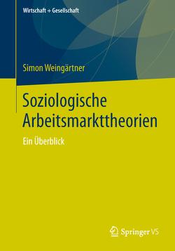 Soziologische Arbeitsmarkttheorien von Weingärtner,  Simon