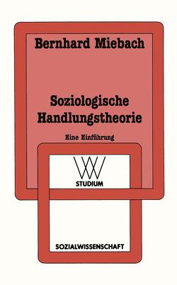 Soziologische Handlungstheorie von Miebach,  Bernhard