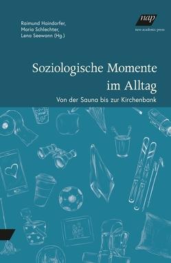 Soziologische Momente im Alltag von Haindorfer,  Raimund, Schlechter,  Maria, Seewann,  Lena