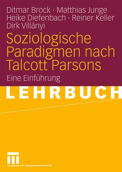 Soziologische Paradigmen nach Talcott Parsons von Brock,  Ditmar, Diefenbach,  Heike, Junge,  Matthias, Keller,  Reiner, Villányi,  Dirk