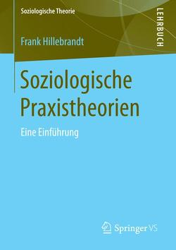 Soziologische Praxistheorien von Hillebrandt,  Frank
