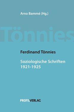 Soziologische Schriften 1921 – 1925 von Bammé,  Arno, Tönnies,  Ferdinand