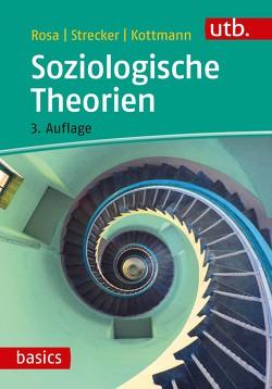 Soziologische Theorien von Kottmann,  Andrea, Rosa,  Hartmut, Strecker,  David