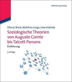 Soziologische Theorien von Auguste Comte bis Talcott Parsons von Brock,  Ditmar, Junge,  Matthias, Krähnke,  Uwe