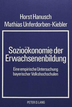 Sozioökonomie der Erwachsenenbildung von Hanusch,  Horst, Unferdorben-Kiebler,  Mathias