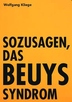 Sozusagen, das Beuyssyndrom von Kliege,  Wolfgang