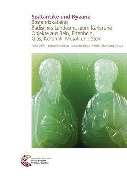 Spätantike und Byzanz Bestandskatalog Badisches Landesmuseum Karlsruhe von Daim,  Falko, Fourlas,  Benjamin, Horst,  Katarina, Tsamakda,  Vasiliki