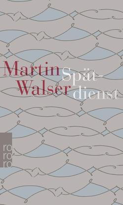 Spätdienst von Walser,  Alissa, Walser,  Martin