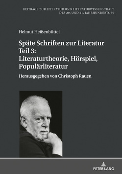 Späte Schriften zur Literatur. Teil 3: Literaturtheorie, Hörspiel, Populärliteratur von Heißenbüttel,  Helmut, Rauen,  Christoph