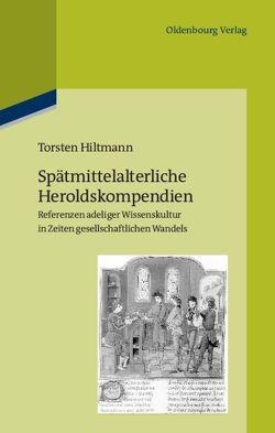 Spätmittelalterliche Heroldskompendien von Hiltmann,  Torsten
