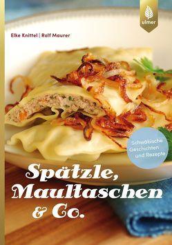 Spätzle, Maultaschen & Co von Knittel,  Elke, Maurer,  Rolf