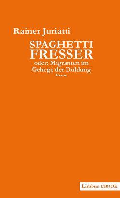 Spaghettifresser, oder: Migranten im Gehege der Duldung von Juriatti,  Rainer