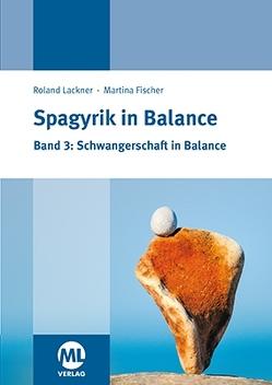 Spagyrik in Balance – Band 3: Schwangerschaft in Balance von Fischer,  Martina, Lackner,  Roland