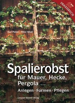 Spalierobst für Mauer, Hecke, Pergola… von Modl,  Peter, Pieber,  Karl