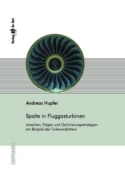 Spalte in Fluggasturbinen Ursachen, Folgen und Optimierungsstrategien am Beispiel des Turboverdichters von Hupfer,  Andreas