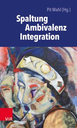 Spaltung – Ambivalenz – Integration von Wahl,  Pit