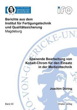 Spanende Bearbeitung von Kobalt-Chrom für den Einsatz in der Medizintechnik von Döring,  Joachim