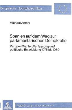 Spanien auf dem Weg zur parlamentarischen Demokratie von Antoni,  Michael