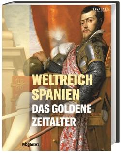 Weltreich Spanien. Das Goldene Zeitalter von DAMALS