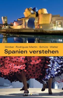 Spanien verstehen von Austermühl,  Elke, Gimber,  Arno, Rodriguez Martín,  José Manuel, Schütz,  Jutta, Walter,  Klaus Peter