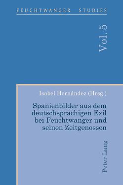 Spanienbilder aus dem deutschsprachigen Exil bei Feuchtwanger und seinen Zeitgenossen von Hernández,  Isabel
