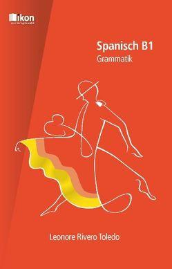 Spanisch B1 Grammatik komplett in Farbe von Rivero Toledo,  Leonore