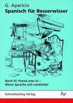 Spanisch für Besserwisser / Poesía eres tú – Wenn Sprache sich verdichtet von Aparicio,  G, Aparicio,  Guillermo, Pohle,  Marlene
