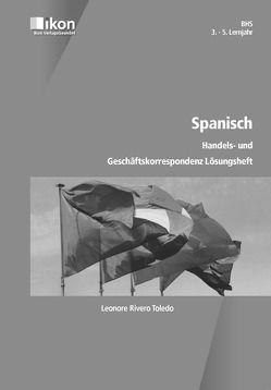 Spanisch Handels- und Geschäftskorrespondenz Lösungsbuch BHS 3.-5. Lernjahr von Rivero Toledo,  Leonore