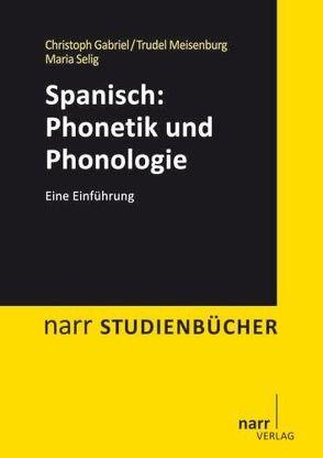 Spanisch: Phonetik und Phonologie von Gabriel,  Christoph, Meisenburg,  Trudel, Selig,  Maria
