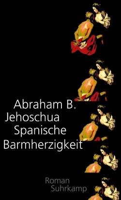 Spanische Barmherzigkeit von Jehoschua,  Abraham B., Lemke,  Markus