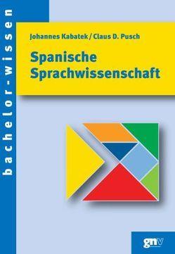 Spanische Sprachwissenschaft von Kabatek,  Johannes, Pusch,  Claus D.
