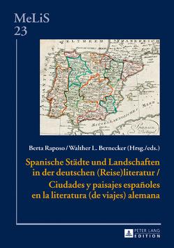 Spanische Städte und Landschaften in der deutschen (Reise)Literatur / Ciudades y paisajes españoles en la literatura (de viajes) alemana von Bernecker,  Walther L., Raposo Fernández,  Berta