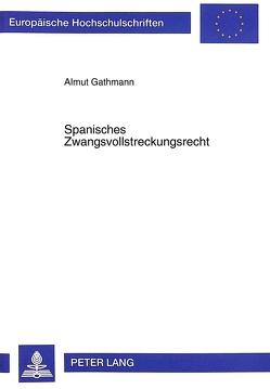 Spanisches Zwangsvollstreckungsrecht von Gathmann,  Almut