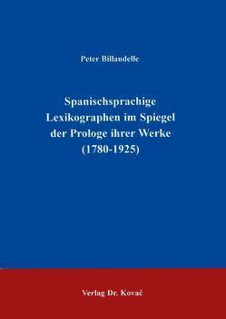 Spanischsprachige Lexikographen im Spiegel der Prologe ihrer Werke (1780-1925) von Billaudelle,  Peter